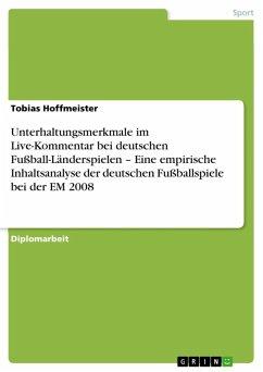 Unterhaltungsmerkmale im Live-Kommentar bei deutschen Fußball-Länderspielen - Eine empirische Inhaltsanalyse der deutschen Fußballspiele bei der EM 2008 (eBook, ePUB)