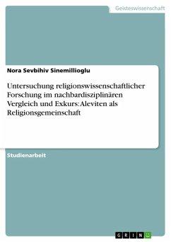 Untersuchung religionswissenschaftlicher Forschung im nachbardisziplinären Vergleich und Exkurs: Aleviten als Religionsgemeinschaft (eBook, ePUB)