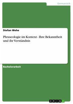 Phraseologie im Kontext - Ihre Bekanntheit und ihr Verständnis (eBook, ePUB)