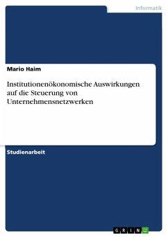 Institutionenökonomische Auswirkungen auf die Steuerung von Unternehmensnetzwerken (eBook, ePUB)