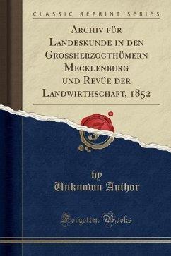 Archiv für Landeskunde in den Grossherzogthümern Mecklenburg und Revüe der Landwirthschaft, 1852 (Classic Reprint)