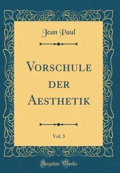 Vorschule der Aesthetik, Vol. 3 (Classic Reprint)