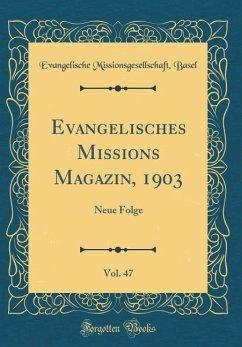 Evangelisches Missions Magazin, 1903, Vol. 47