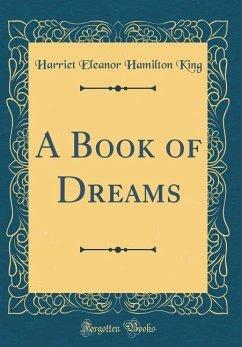 A Book of Dreams (Classic Reprint)