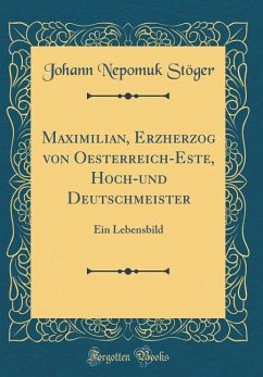 Maximilian, Erzherzog von Oesterreich-Este, Hoch-und Deutschmeister