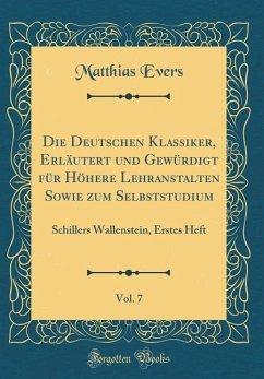 Die Deutschen Klassiker, Erläutert und Gewürdigt für Höhere Lehranstalten Sowie zum Selbststudium, Vol. 7