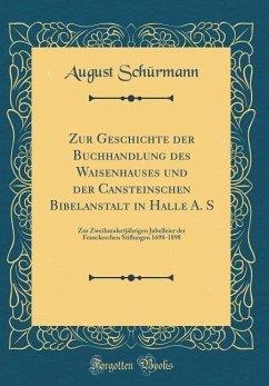 Zur Geschichte der Buchhandlung des Waisenhauses und der Cansteinschen Bibelanstalt in Halle A. S