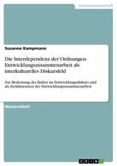 Die Interdependenz der Ordnungen- Entwicklungszusammenarbeit als interkulturelles Diskursfeld (eBook, ePUB) - Kampmann, Susanne