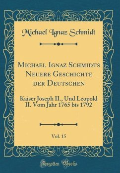 Michael Ignaz Schmidts Neuere Geschichte der Deutschen, Vol. 15