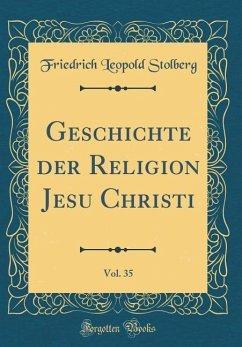 Geschichte der Religion Jesu Christi, Vol. 35 (Classic Reprint)