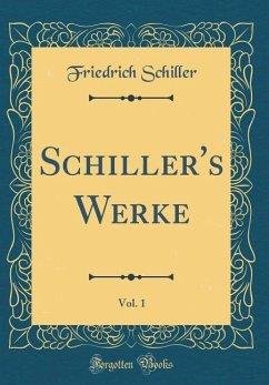 Schiller's Werke, Vol. 1 (Classic Reprint)