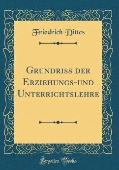 Grundriss der Erziehungs-und Unterrichtslehre (Classic Reprint)