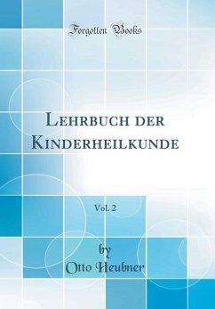 Lehrbuch der Kinderheilkunde, Vol. 2 (Classic Reprint)