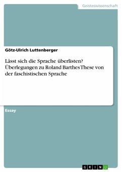 Lässt sich die Sprache überlisten? Überlegungen zu Roland Barthes These von der faschistischen Sprache (eBook, PDF)