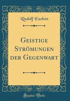 Geistige Strömungen der Gegenwart (Classic Reprint)