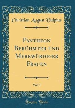 Pantheon Berühmter und Merkwürdiger Frauen, Vol. 1 (Classic Reprint)