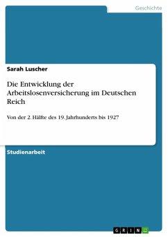 Die Entwicklung der Arbeitslosenversicherung im Deutschen Reich (eBook, ePUB)