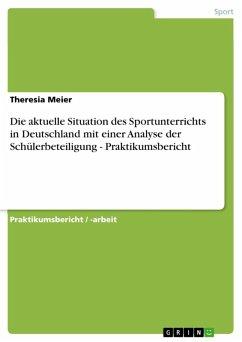 Die aktuelle Situation des Sportunterrichts in Deutschland mit einer Analyse der Schülerbeteiligung - Praktikumsbericht (eBook, ePUB) - Meier, Theresia