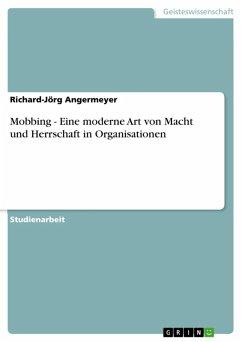 Mobbing - Eine moderne Art von Macht und Herrschaft in Organisationen (eBook, ePUB)