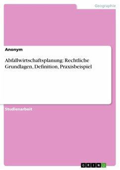 Abfallwirtschaftsplanung: Rechtliche Grundlagen, Definition, Praxisbeispiel (eBook, ePUB)