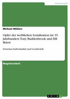 Zwischen Individualität und Gesellschaft - Tony Buddenbrook und Effi Briest als Opfer weiblicher Sozialisation im 19. Jahrhundert (eBook, ePUB)
