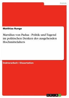 Marsilius von Padua - Politik und Tugend im politischen Denken des ausgehenden Hochmittelalters (eBook, ePUB)