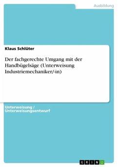 Der fachgerechte Umgang mit der Handbügelsäge (Unterweisung Industriemechaniker/-in) (eBook, ePUB)
