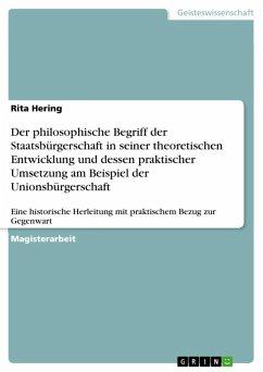 Der philosophische Begriff der Staatsbürgerschaft in seiner theoretischen Entwicklung und dessen praktischer Umsetzung am Beispiel der Unionsbürgerschaft (eBook, ePUB)