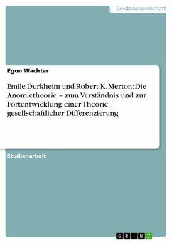 Emile Durkheim und Robert K. Merton: Die Anomietheorie - zum Verständnis und zur Fortentwicklung einer Theorie gesellschaftlicher Differenzierung (eBook, ePUB) - Wachter, Egon
