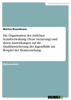 Die Organisation der örtlichen Sozialverwaltung (Neue Steuerung) und deren Auswirkungen auf die Qualitätssicherung der Jugendhilfe am Beispiel der Heimerziehung (eBook, ePUB)