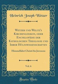 Wetzer und Welte's Kirchenlexikon, oder Encyklopädie der Katholischen Theologie und Ihrer Hülfswissenschaften, Vol. 6