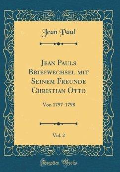 Jean Pauls Briefwechsel mit Seinem Freunde Christian Otto, Vol. 2