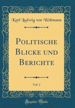 Politische Blicke und Berichte, Vol. 1 (Classic Reprint)