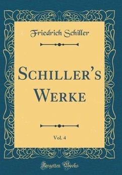 Schiller's Werke, Vol. 4 (Classic Reprint)