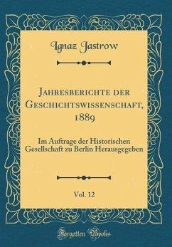 Jahresberichte der Geschichtswissenschaft, 1889, Vol. 12