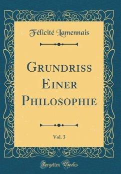 Grundriss Einer Philosophie, Vol. 3 (Classic Reprint)
