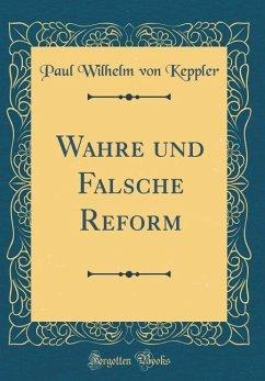 Wahre und Falsche Reform (Classic Reprint) - Keppler, Paul Wilhelm Von