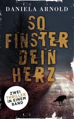 So finster dein Herz (eBook, ePUB) - Arnold, Daniela