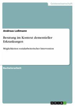 Beratung im Kontext dementieller Erkrankungen (eBook, ePUB) - Loßmann, Andreas