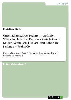 Unterrichtsstunde: Psalmen - Gefühle, Wünsche, Lob und Dank vor Gott bringen; Klagen, Vertrauen, Danken und Loben in Psalmen - Psalm 69 (eBook, ePUB)