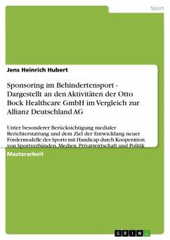Sponsoring im Behindertensport - Dargestellt an den Aktivitäten der Otto Bock Healthcare GmbH im Vergleich zur Allianz Deutschland AG (eBook, ePUB)