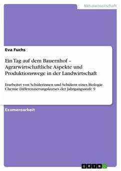 Ein Tag auf dem Bauernhof - Agrarwirtschaftliche Aspekte und Produktionswege in der Landwirtschaft (eBook, ePUB)