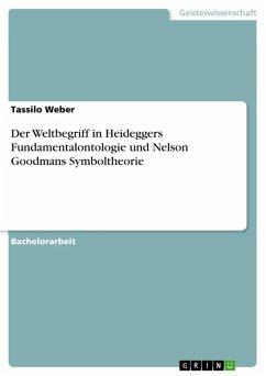 Der Weltbegriff in Heideggers Fundamentalontologie und Nelson Goodmans Symboltheorie (eBook, ePUB)