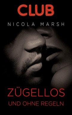Zügellos und ohne Regeln / Club Bd.2 (eBook, ePUB) - Marsh, Nicola