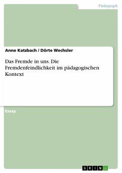Das Fremde in uns. Die Fremdenfeindlichkeit im pädagogischen Kontext (eBook, PDF)