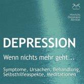 """Depression: """"Wenn nichts mehr geht..."""" - Symptome, Ursachen, Behandlung, Selbsthilfeaspekte, Meditationen (MP3-Download)"""