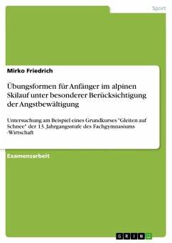 Übungsformen für Anfänger im alpinen Skilauf unter besonderer Berücksichtigung der Angstbewältigung (eBook, ePUB)