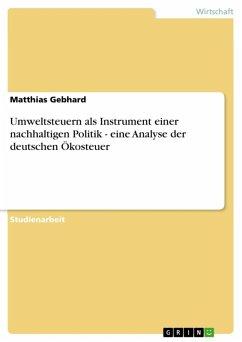 Umweltsteuern als Instrument einer nachhaltigen Politik - eine Analyse der deutschen Ökosteuer (eBook, ePUB)