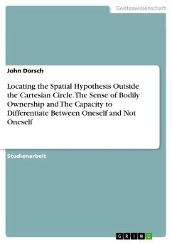 Locating the Spatial Hypothesis Outside the Cartesian Circle. The Sense of Bodily Ownership and The Capacity to Differentiate Between Oneself and Not Oneself (eBook, PDF)