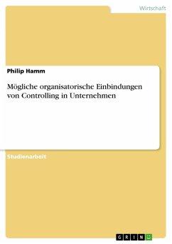 Mögliche organisatorische Einbindungen von Controlling in Unternehmen (eBook, PDF)